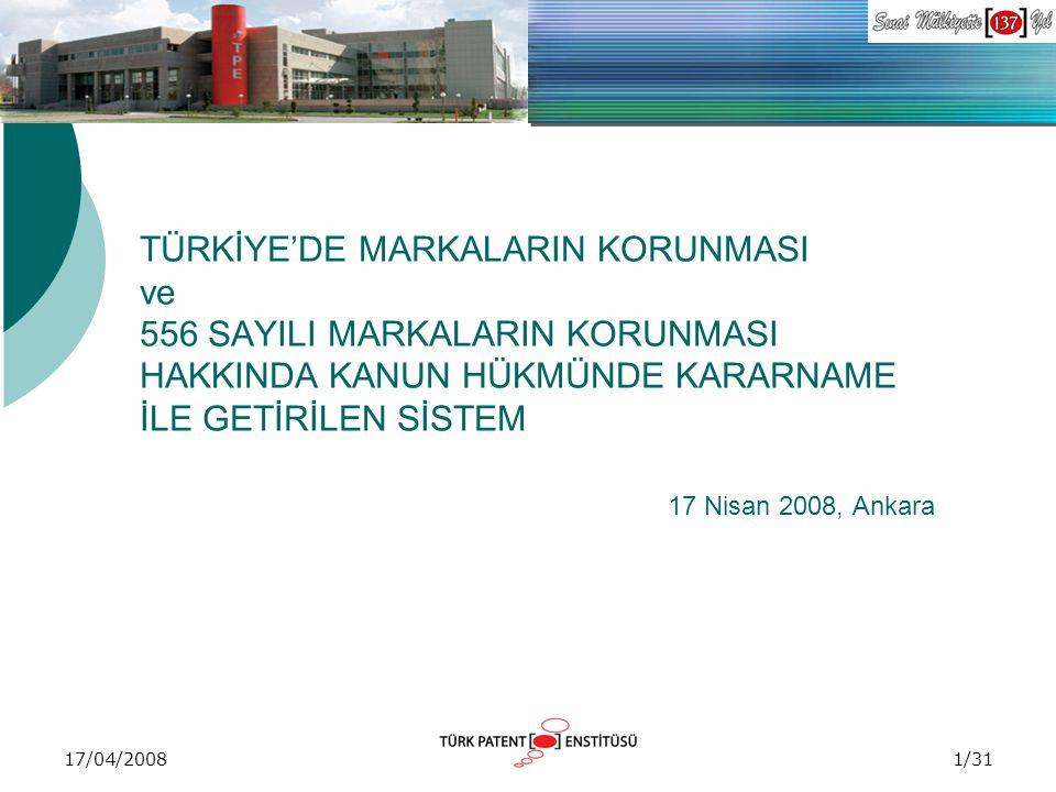 TÜRKİYE'DE MARKALARIN KORUNMASI ve 556 SAYILI MARKALARIN KORUNMASI HAKKINDA KANUN HÜKMÜNDE KARARNAME İLE GETİRİLEN SİSTEM 17 Nisan 2008, Ankara