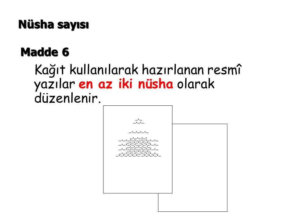 Nüsha sayısı Madde 6. Kağıt kullanılarak hazırlanan resmî yazılar en az iki nüsha olarak düzenlenir.