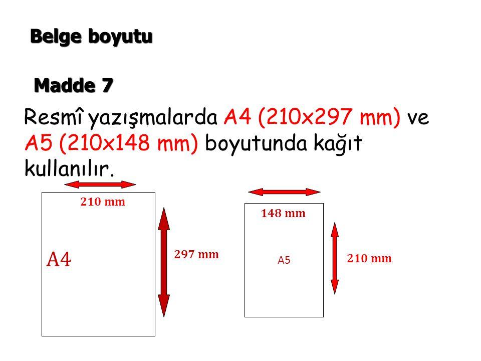 Belge boyutu Madde 7. Resmî yazışmalarda A4 (210x297 mm) ve A5 (210x148 mm) boyutunda kağıt kullanılır.