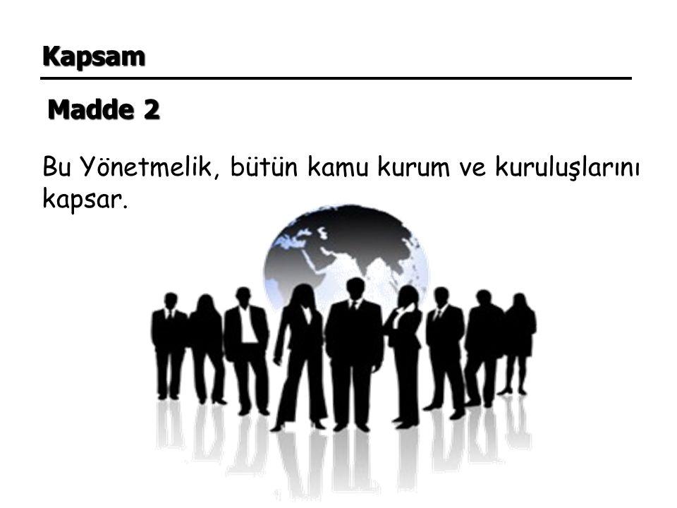 Kapsam Madde 2 Bu Yönetmelik, bütün kamu kurum ve kuruluşlarını kapsar.