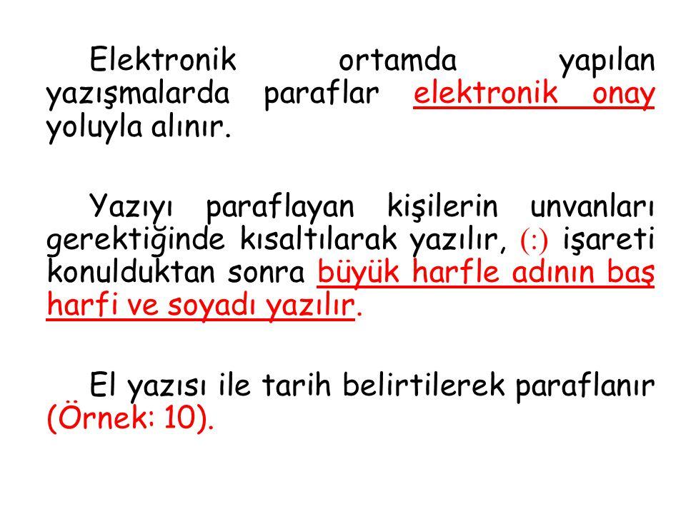Elektronik ortamda yapılan yazışmalarda paraflar elektronik onay yoluyla alınır.
