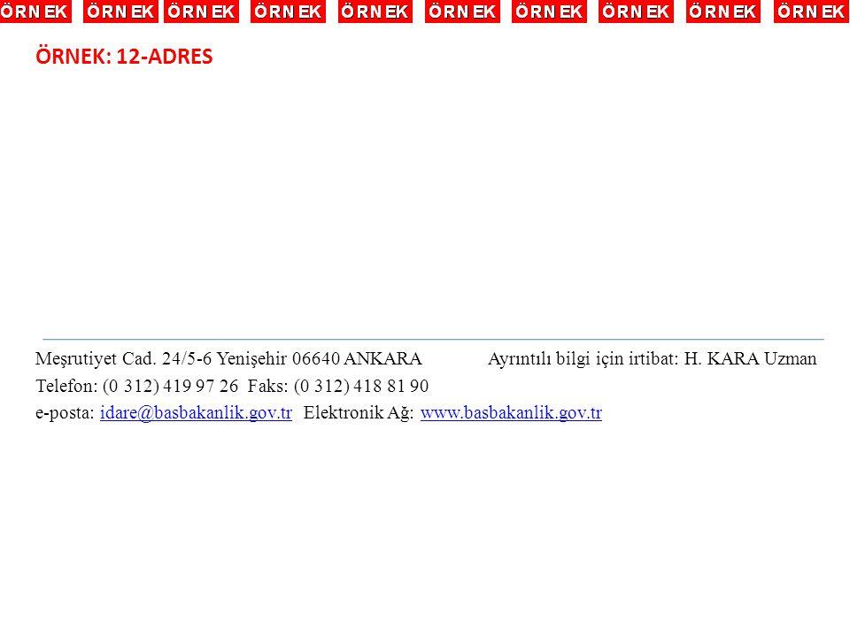 ÖRNEK: 12-ADRES Meşrutiyet Cad. 24/5-6 Yenişehir 06640 ANKARA Ayrıntılı bilgi için irtibat: H. KARA Uzman.