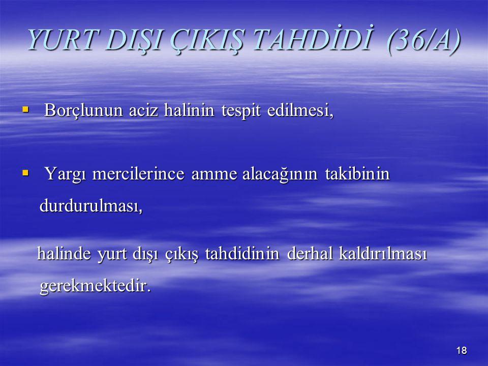YURT DIŞI ÇIKIŞ TAHDİDİ (36/A)
