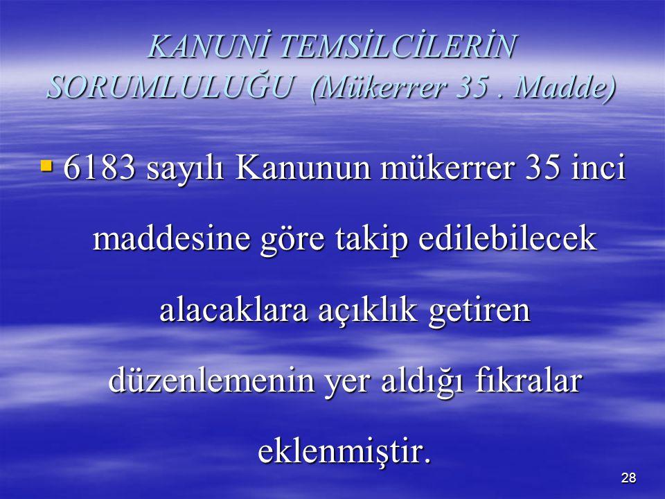 KANUNİ TEMSİLCİLERİN SORUMLULUĞU (Mükerrer 35 . Madde)