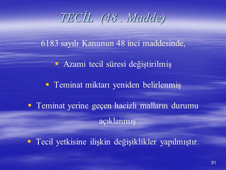 TECİL (48 . Madde) 6183 sayılı Kanunun 48 inci maddesinde,