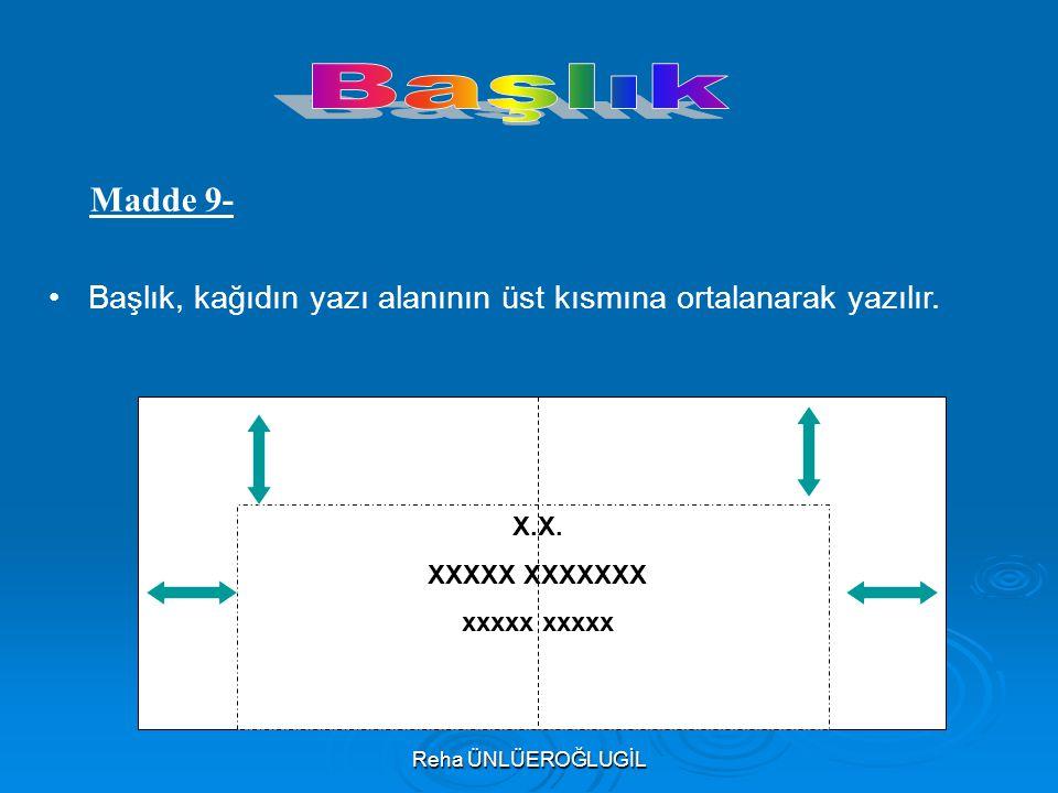 Başlık Madde 9- Başlık, kağıdın yazı alanının üst kısmına ortalanarak yazılır. X.X. XXXXX XXXXXXX.