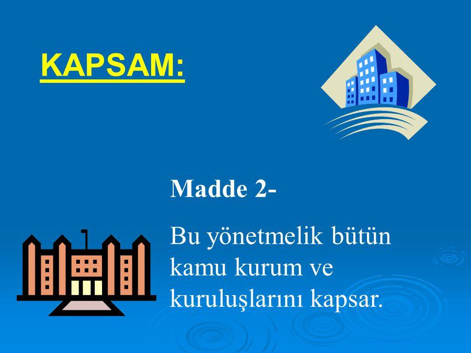 KAPSAM: Madde 2- Bu yönetmelik bütün kamu kurum ve kuruluşlarını kapsar.