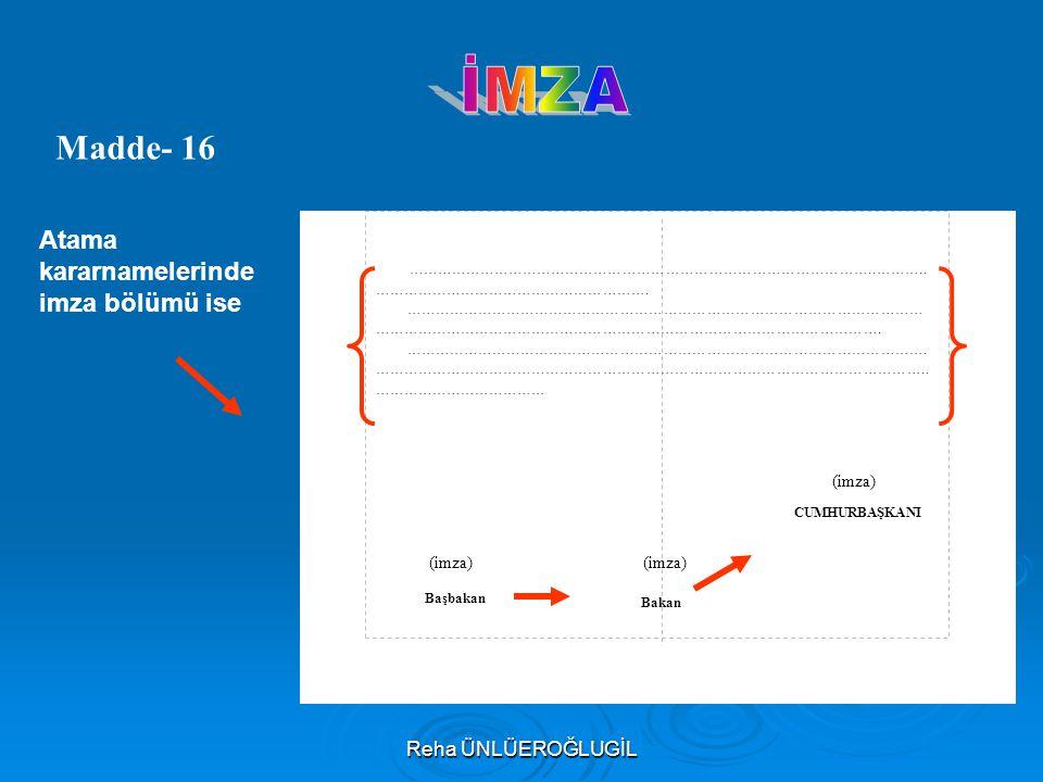 İMZA Madde- 16 Atama kararnamelerinde imza bölümü ise