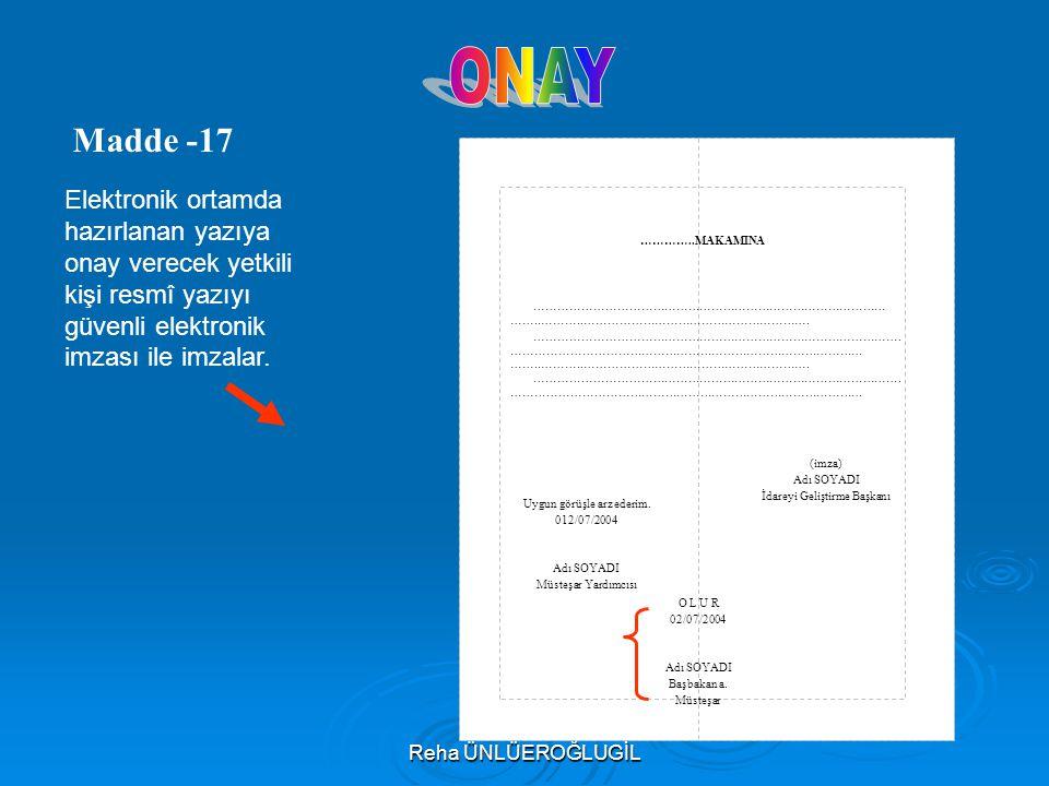 ONAY Madde -17. Elektronik ortamda hazırlanan yazıya onay verecek yetkili kişi resmî yazıyı güvenli elektronik imzası ile imzalar.