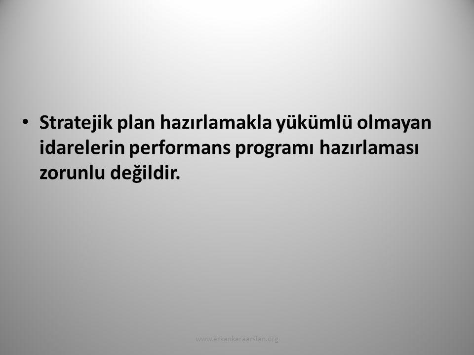 Stratejik plan hazırlamakla yükümlü olmayan idarelerin performans programı hazırlaması zorunlu değildir.
