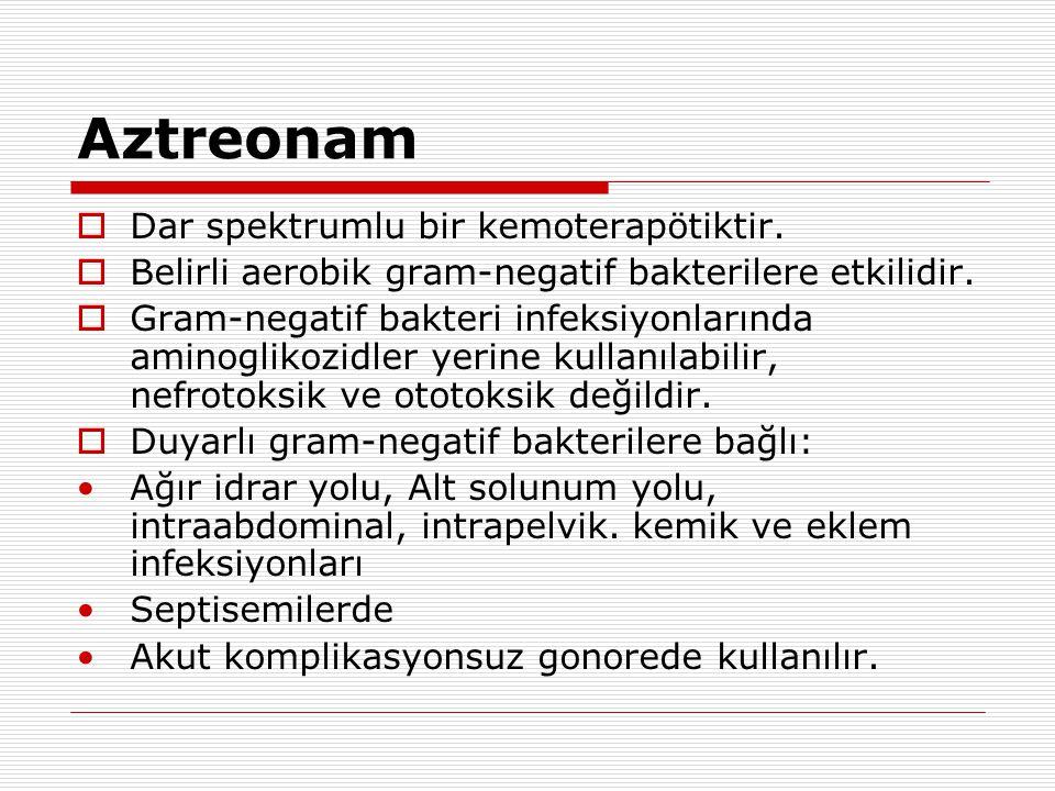 Aztreonam Dar spektrumlu bir kemoterapötiktir.