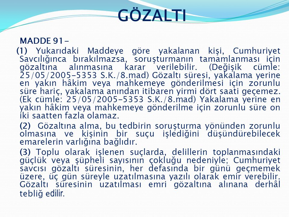 GÖZALTI MADDE 91-