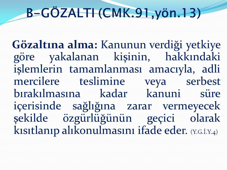 B-GÖZALTI (CMK.91,yön.13)
