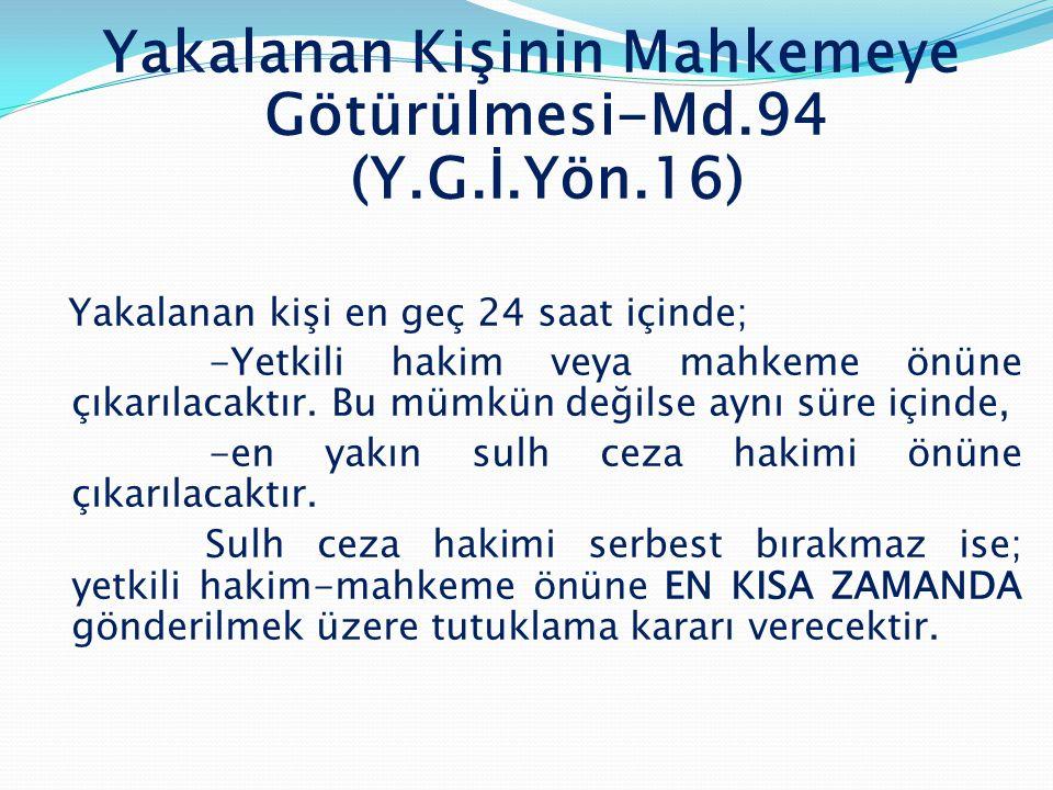 Yakalanan Kişinin Mahkemeye Götürülmesi-Md.94 (Y.G.İ.Yön.16)