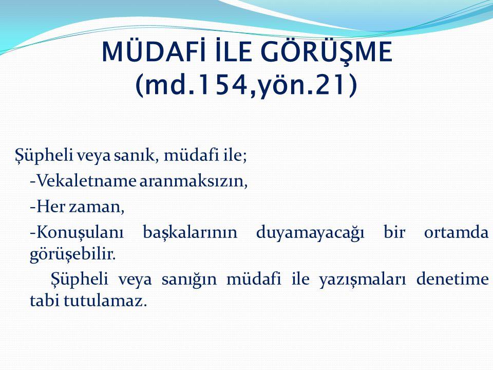 MÜDAFİ İLE GÖRÜŞME (md.154,yön.21)