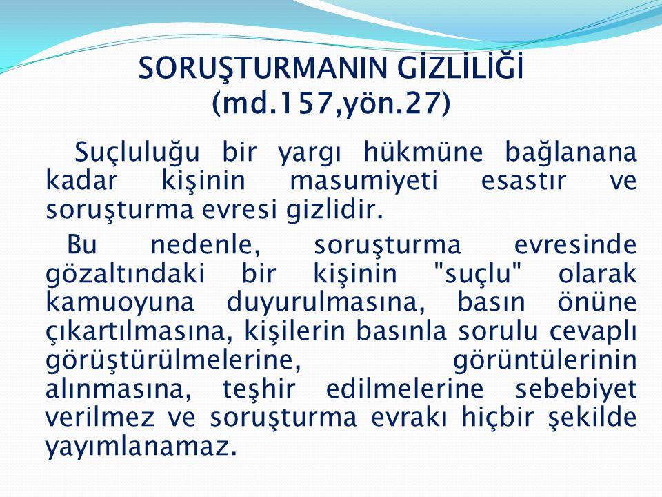 SORUŞTURMANIN GİZLİLİĞİ (md.157,yön.27)