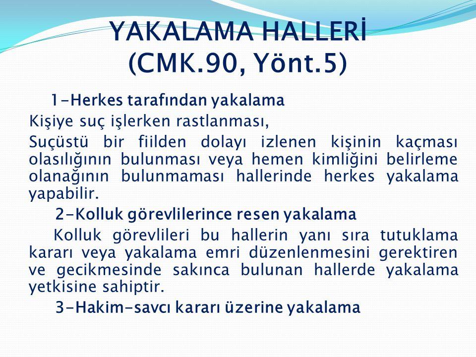 YAKALAMA HALLERİ (CMK.90, Yönt.5)