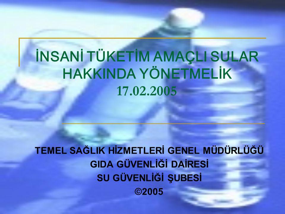 İNSANİ TÜKETİM AMAÇLI SULAR HAKKINDA YÖNETMELİK 17.02.2005