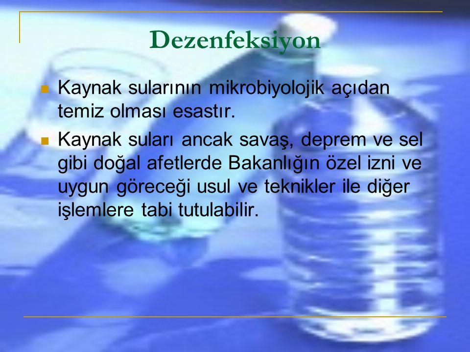 Dezenfeksiyon Kaynak sularının mikrobiyolojik açıdan temiz olması esastır.
