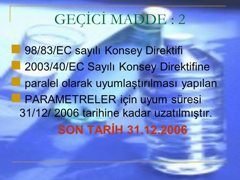 GEÇİCİ MADDE : 2 98/83/EC sayılı Konsey Direktifi