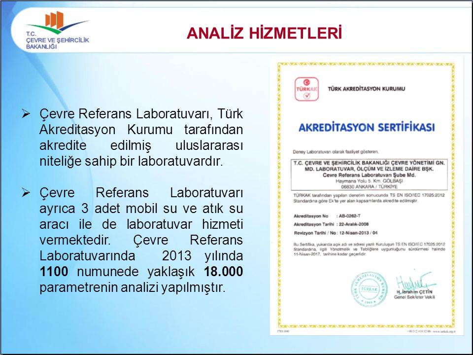 ANALİZ HİZMETLERİ Çevre Referans Laboratuvarı, Türk Akreditasyon Kurumu tarafından akredite edilmiş uluslararası niteliğe sahip bir laboratuvardır.