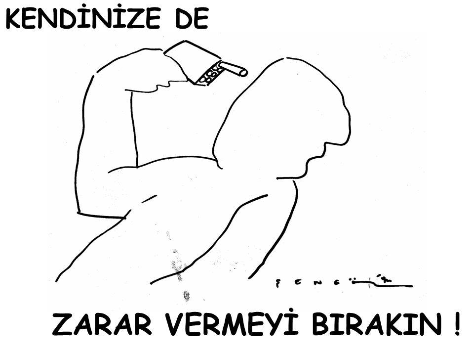KENDİNİZE DE ZARAR VERMEYİ BIRAKIN !