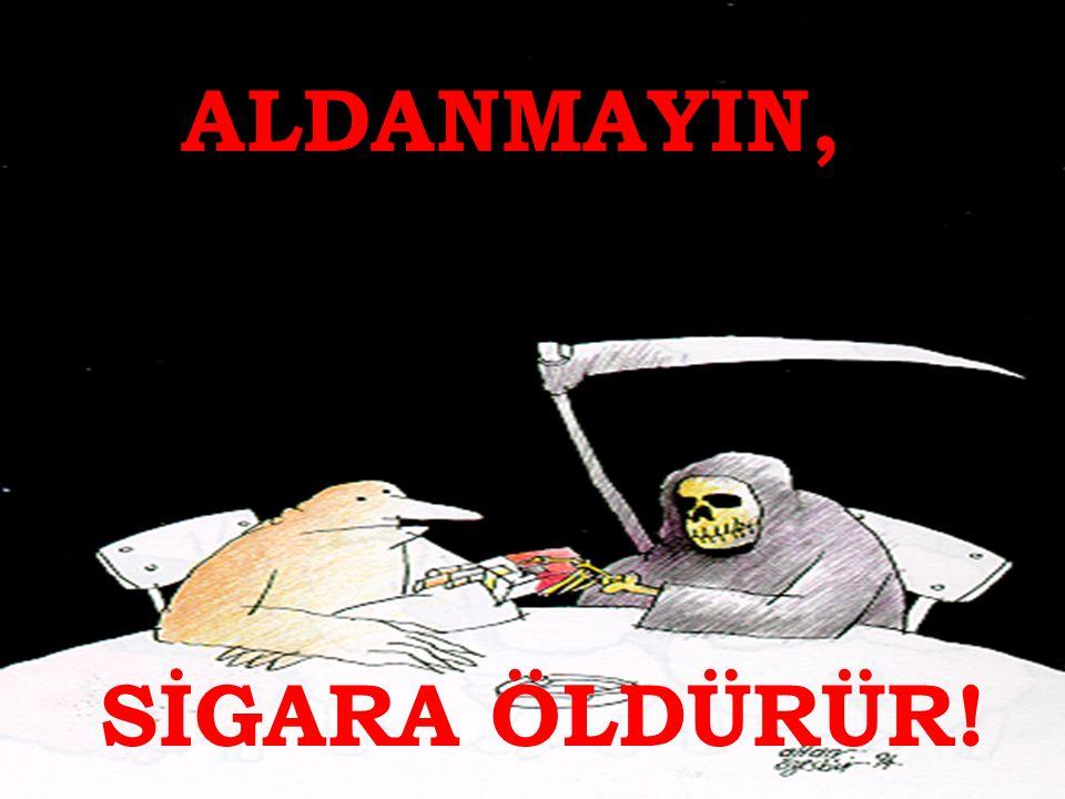 ALDANMAYIN, SİGARA ÖLDÜRÜR!