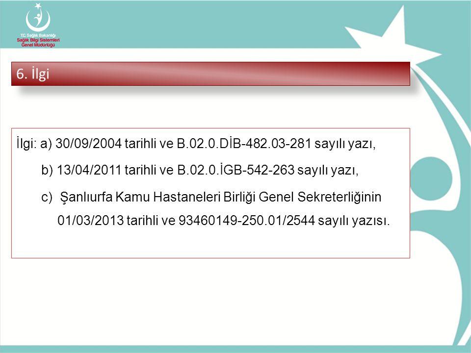 6. İlgi İlgi: a) 30/09/2004 tarihli ve B.02.0.DİB-482.03-281 sayılı yazı, b) 13/04/2011 tarihli ve B.02.0.İGB-542-263 sayılı yazı,
