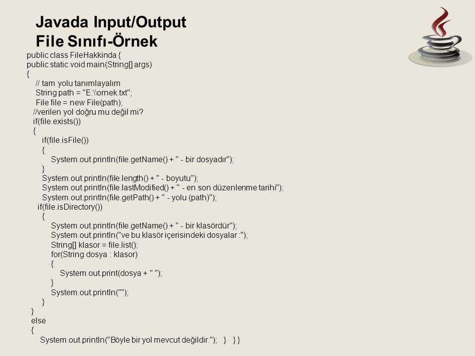 File Sınıfı-Örnek Javada Input/Output public class FileHakkinda {