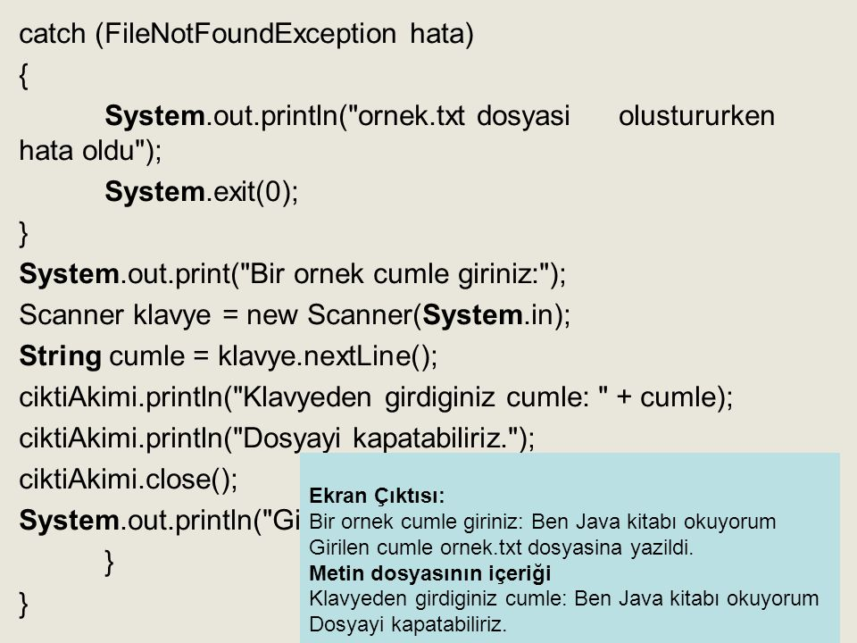 catch (FileNotFoundException hata) { System. out. println( ornek