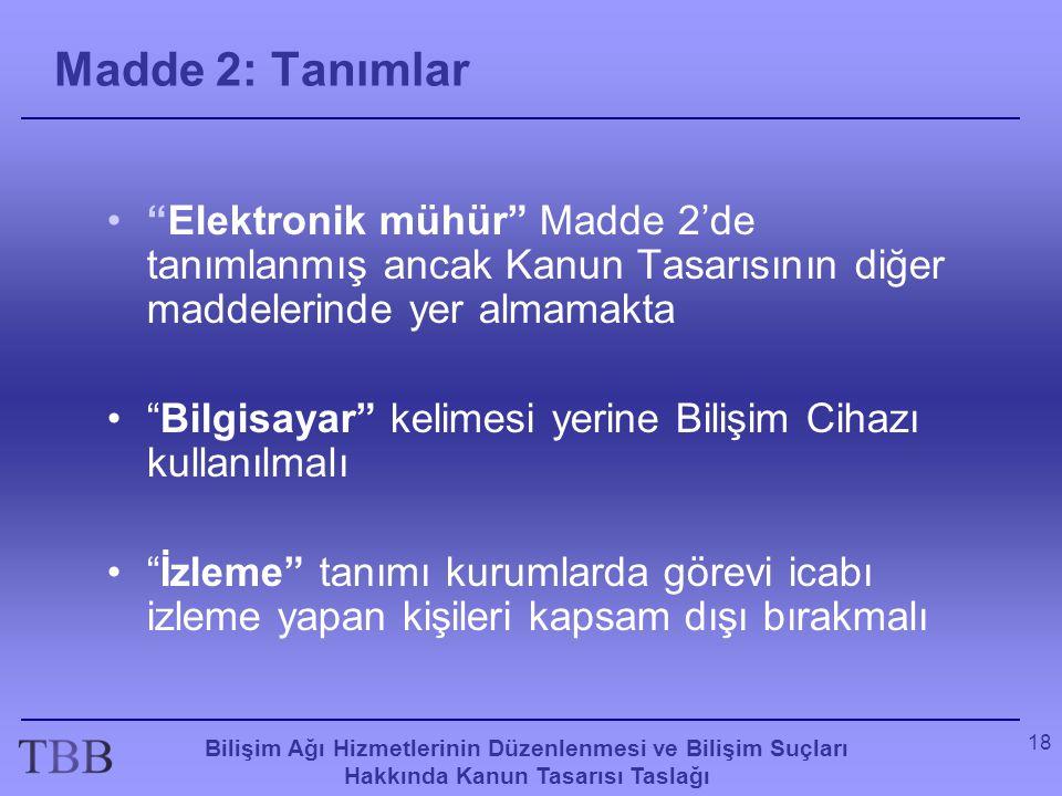 Madde 2: Tanımlar Elektronik mühür Madde 2'de tanımlanmış ancak Kanun Tasarısının diğer maddelerinde yer almamakta.