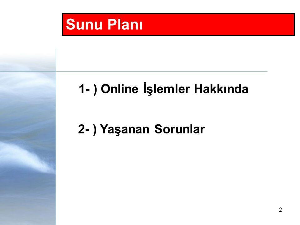 Sunu Planı 1- ) Online İşlemler Hakkında 2- ) Yaşanan Sorunlar