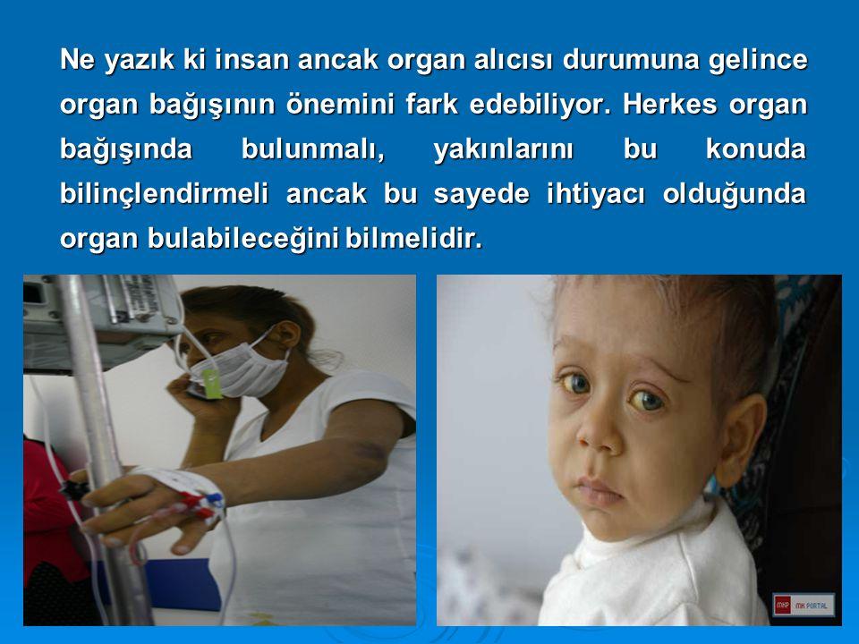 Ne yazık ki insan ancak organ alıcısı durumuna gelince organ bağışının önemini fark edebiliyor.