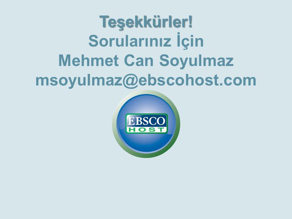 Teşekkürler! Sorularınız İçin Mehmet Can Soyulmaz msoyulmaz@ebscohost.com