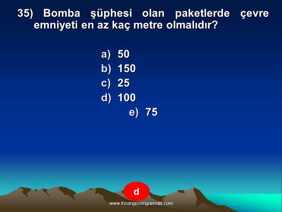 35) Bomba şüphesi olan paketlerde çevre emniyeti en az kaç metre olmalıdır