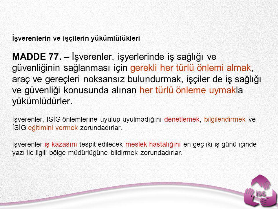 İşverenlerin ve işçilerin yükümlülükleri MADDE 77