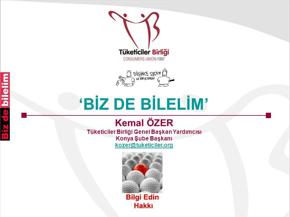'BİZ DE BİLELİM' Kemal ÖZER Tüketiciler Birliği Genel Başkan Yardımcısı Konya Şube Başkanı.