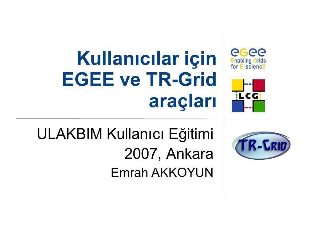 Kullanıcılar için EGEE ve TR-Grid araçları