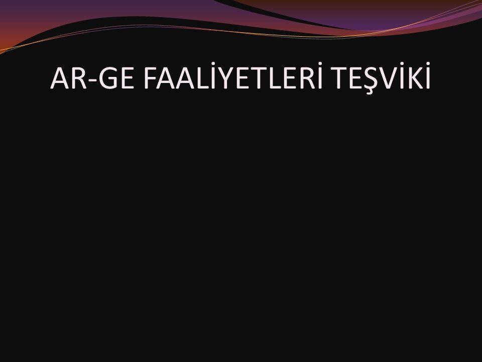 AR-GE FAALİYETLERİ TEŞVİKİ