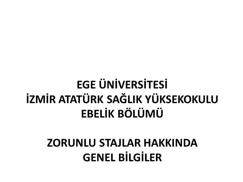 EGE ÜNİVERSİTESİ İzmİr Atatürk SağlIk Yüksekokulu Ebelİk Bölümü ZORUNLU Stajlar HAKKINDA GENEL BİLGİLER
