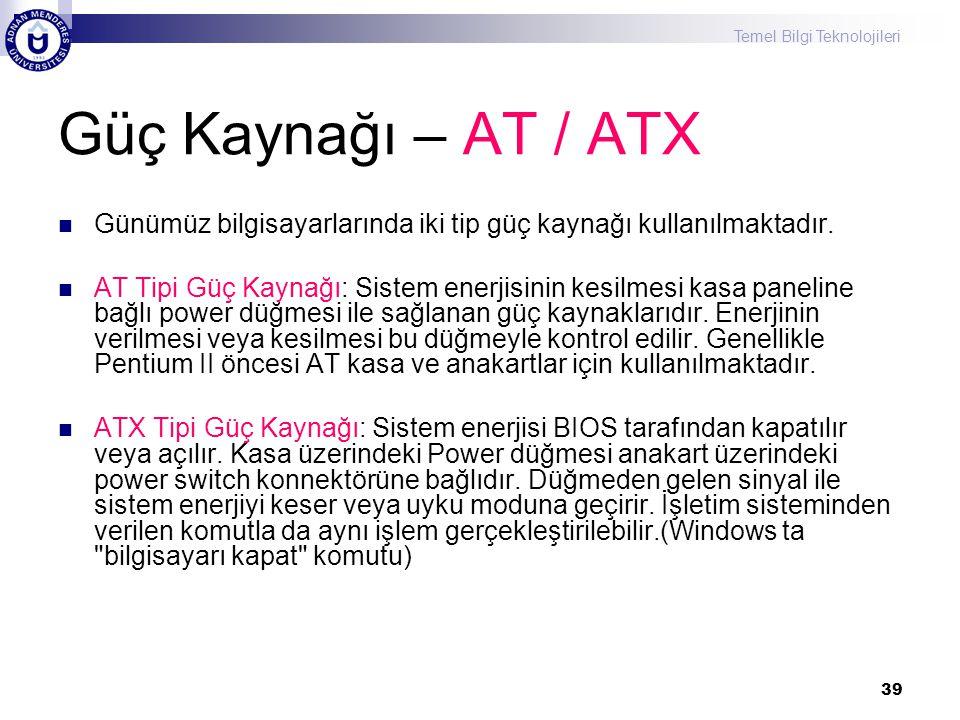 Güç Kaynağı – AT / ATX Günümüz bilgisayarlarında iki tip güç kaynağı kullanılmaktadır.