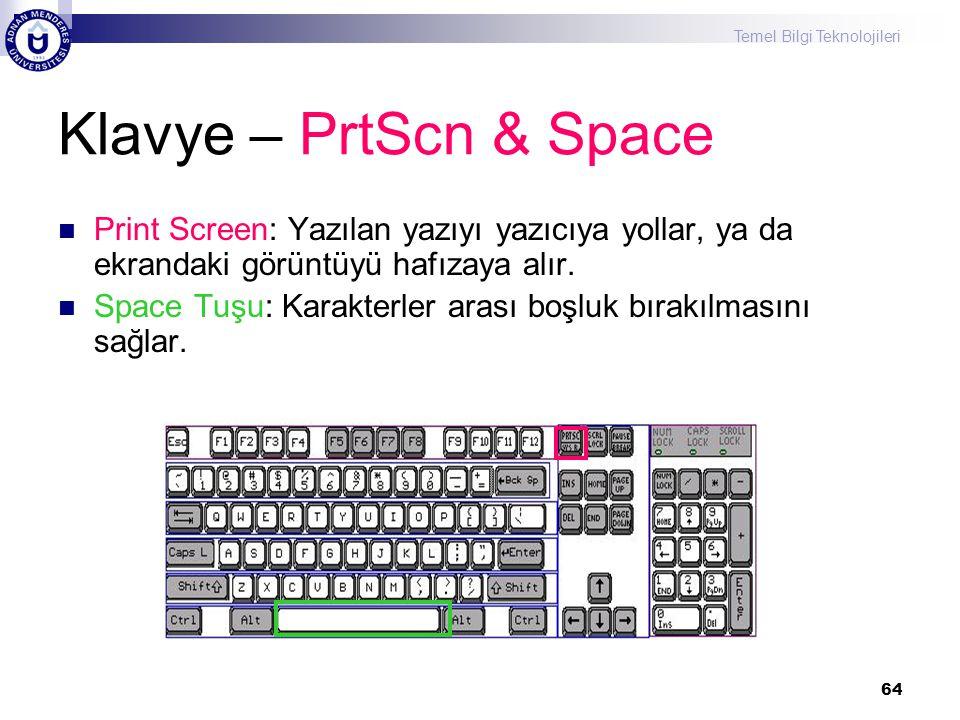 Klavye – PrtScn & Space Print Screen: Yazılan yazıyı yazıcıya yollar, ya da ekrandaki görüntüyü hafızaya alır.