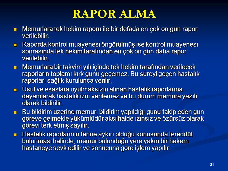 RAPOR ALMA Memurlara tek hekim raporu ile bir defada en çok on gün rapor verilebilir.