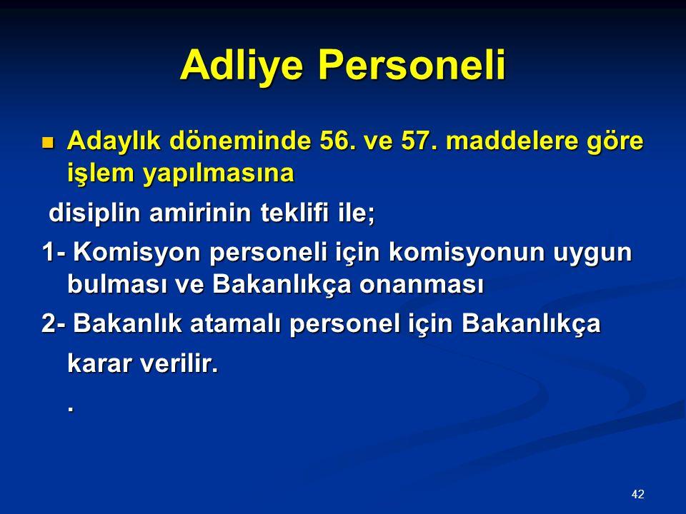 Adliye Personeli Adaylık döneminde 56. ve 57. maddelere göre işlem yapılmasına. disiplin amirinin teklifi ile;