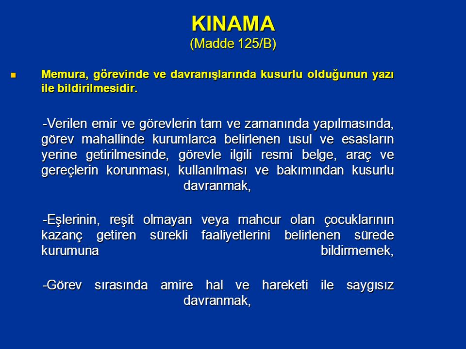 KINAMA (Madde 125/B) Memura, görevinde ve davranışlarında kusurlu olduğunun yazı ile bildirilmesidir.
