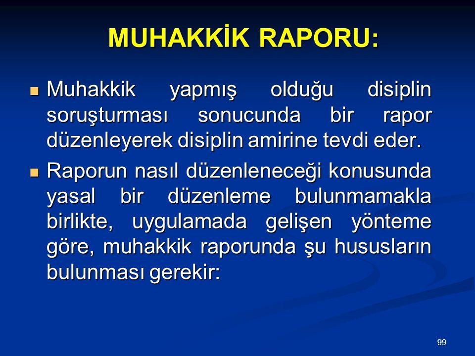 MUHAKKİK RAPORU: Muhakkik yapmış olduğu disiplin soruşturması sonucunda bir rapor düzenleyerek disiplin amirine tevdi eder.