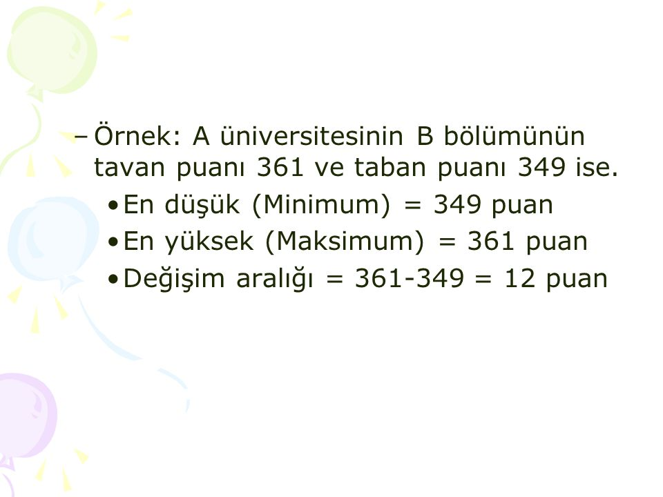 Örnek: A üniversitesinin B bölümünün tavan puanı 361 ve taban puanı 349 ise.