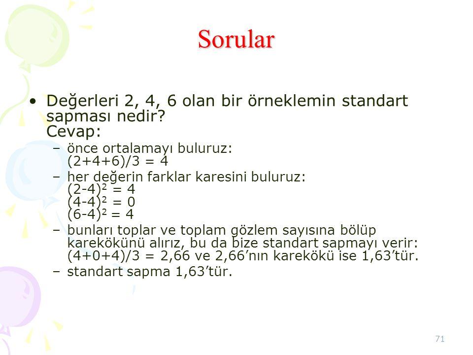 Sorular Değerleri 2, 4, 6 olan bir örneklemin standart sapması nedir Cevap: önce ortalamayı buluruz: (2+4+6)/3 = 4.