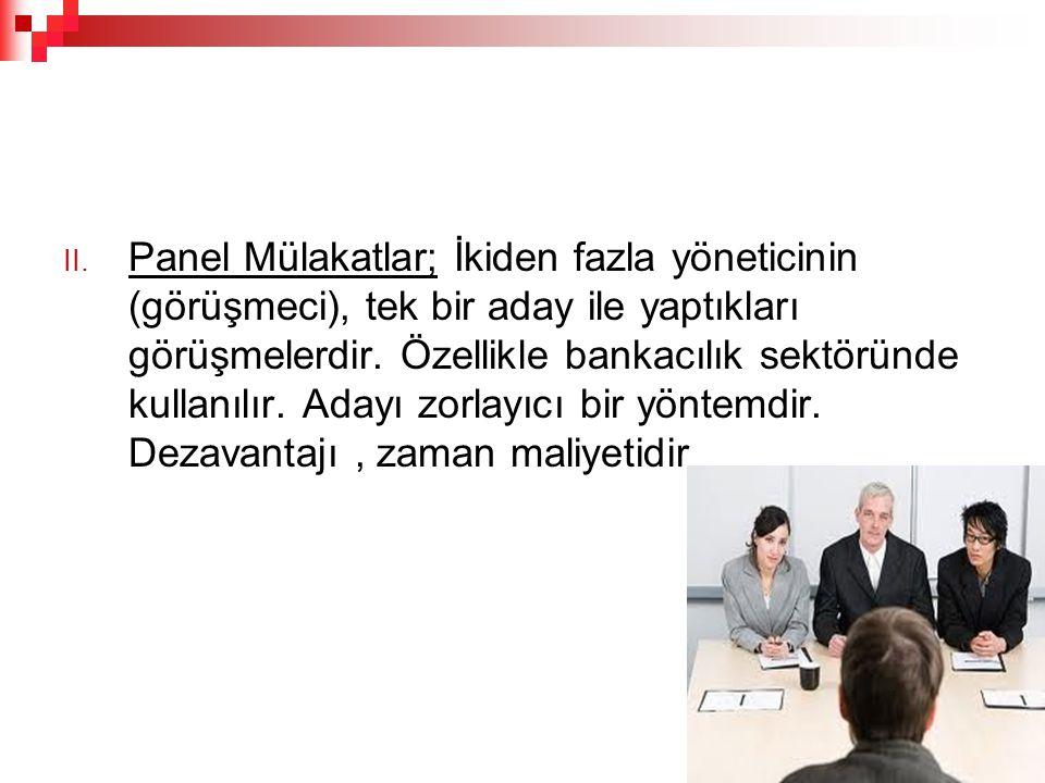 Panel Mülakatlar; İkiden fazla yöneticinin (görüşmeci), tek bir aday ile yaptıkları görüşmelerdir.