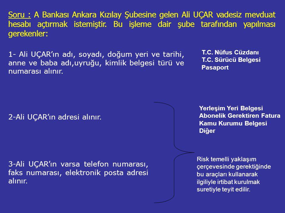 Soru : A Bankası Ankara Kızılay Şubesine gelen Ali UÇAR vadesiz mevduat hesabı açtırmak istemiştir. Bu işleme dair şube tarafından yapılması gerekenler: